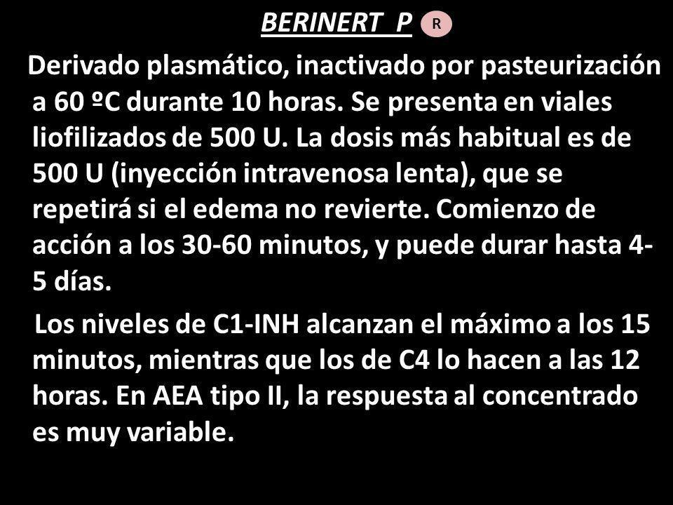 BERINERT P Derivado plasmático, inactivado por pasteurización a 60 ºC durante 10 horas. Se presenta en viales liofilizados de 500 U. La dosis más habi