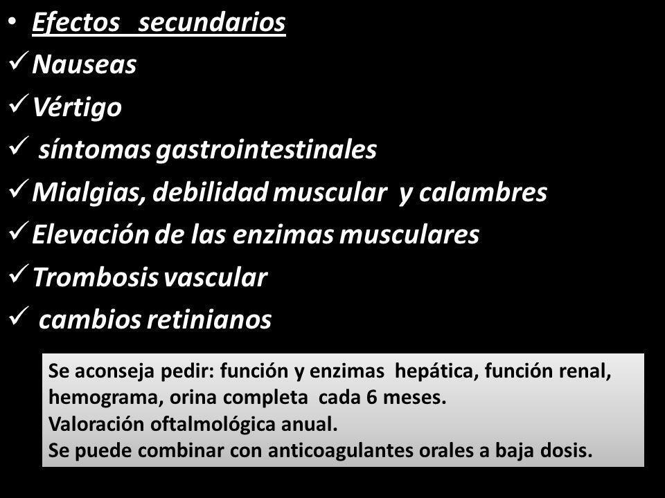 Efectos secundarios Nauseas Vértigo síntomas gastrointestinales Mialgias, debilidad muscular y calambres Elevación de las enzimas musculares Trombosis
