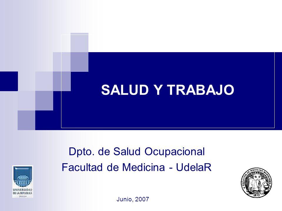 SALUD Y TRABAJO Dpto. de Salud Ocupacional Facultad de Medicina - UdelaR Junio, 2007