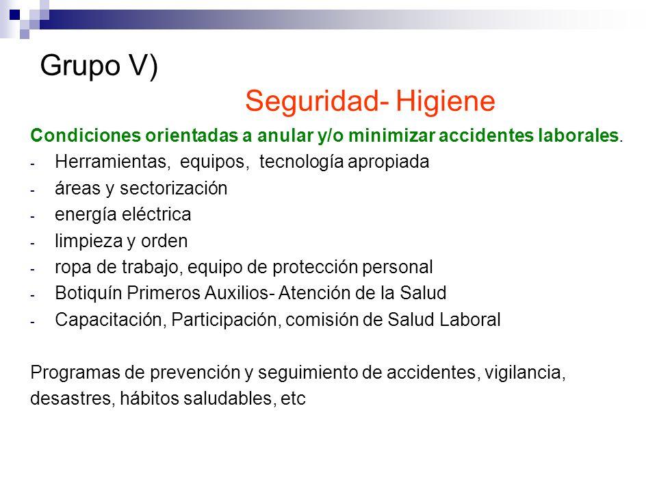 Grupo V) Seguridad- Higiene Condiciones orientadas a anular y/o minimizar accidentes laborales. - Herramientas, equipos, tecnología apropiada - áreas