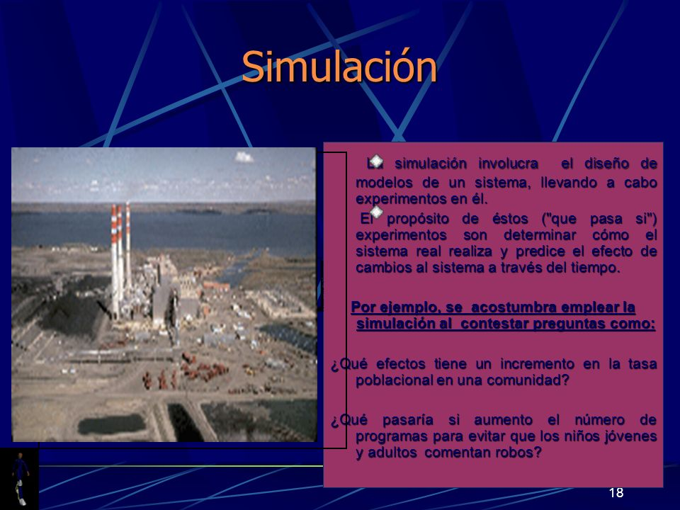 18 La simulación involucra el diseño de modelos de un sistema, llevando a cabo experimentos en él. La simulación involucra el diseño de modelos de un