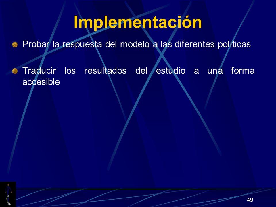 49 Implementación Probar la respuesta del modelo a las diferentes políticas Traducir los resultados del estudio a una forma accesible