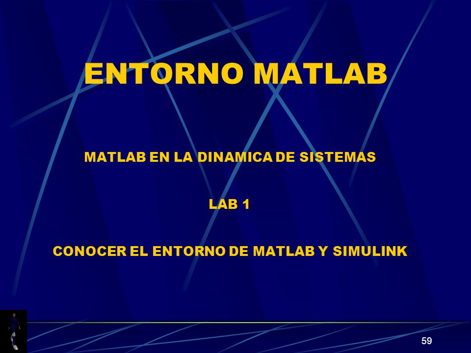 59 ENTORNO MATLAB MATLAB EN LA DINAMICA DE SISTEMAS LAB 1 CONOCER EL ENTORNO DE MATLAB Y SIMULINK