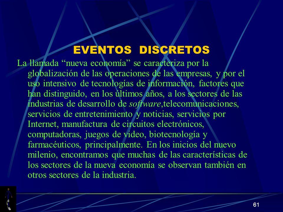 61 EVENTOS DISCRETOS La llamada nueva economía se caracteriza por la globalización de las operaciones de las empresas, y por el uso intensivo de tecno