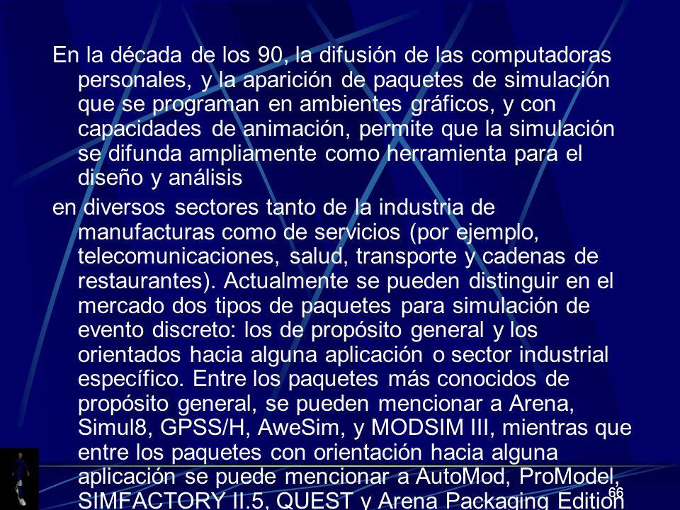 66 En la década de los 90, la difusión de las computadoras personales, y la aparición de paquetes de simulación que se programan en ambientes gráficos