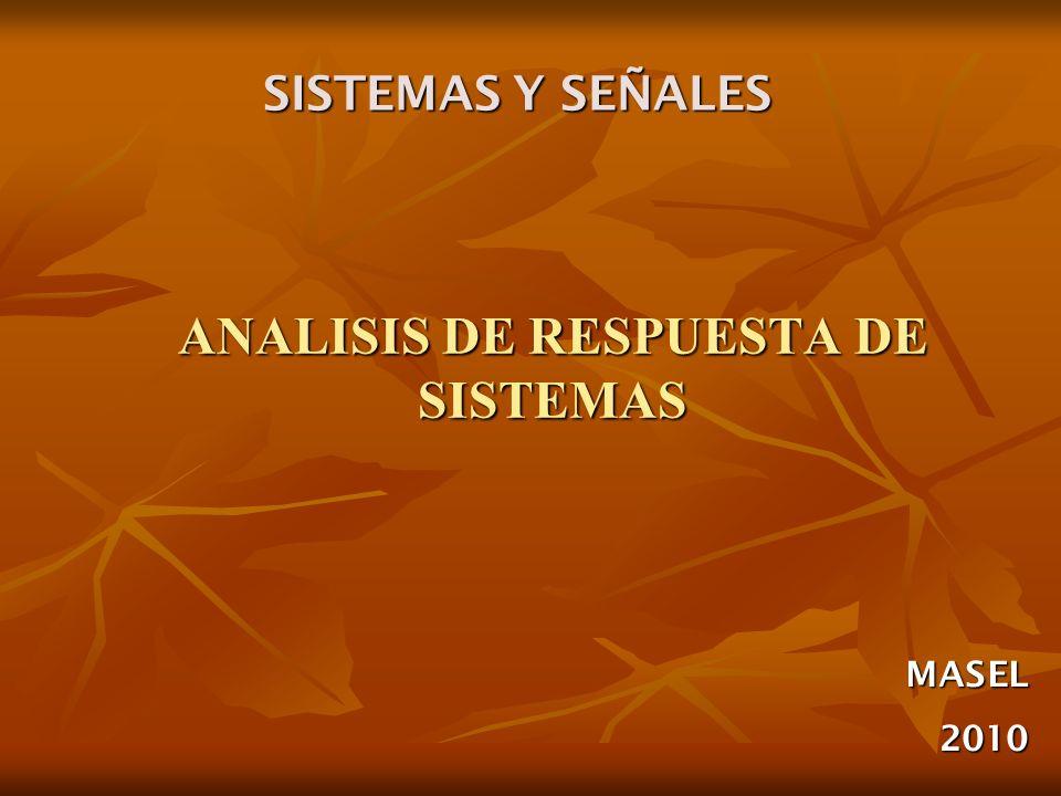 ANALISIS DE RESPUESTA DE SISTEMAS MASEL2010 SISTEMAS Y SEÑALES