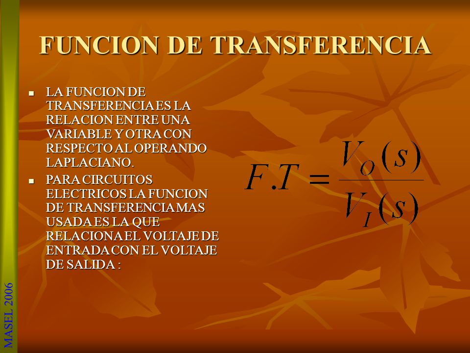 LA FUNCION DE TRANSFERENCIA ES LA RELACION ENTRE UNA VARIABLE Y OTRA CON RESPECTO AL OPERANDO LAPLACIANO.