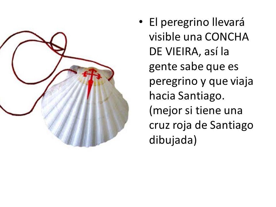 El peregrino llevará visible una CONCHA DE VIEIRA, así la gente sabe que es peregrino y que viaja hacia Santiago. (mejor si tiene una cruz roja de San