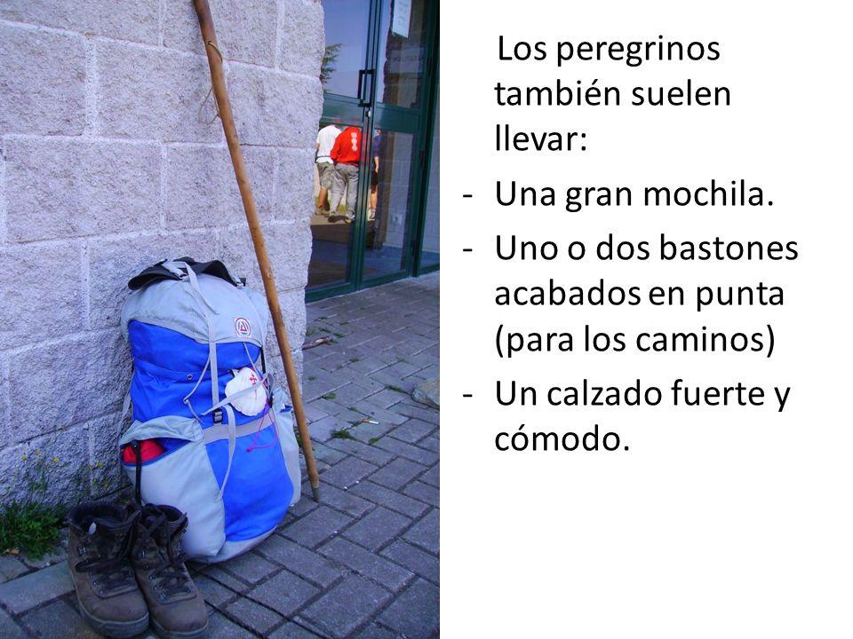 Los peregrinos también suelen llevar: -U-Una gran mochila. -U-Uno o dos bastones acabados en punta (para los caminos) -U-Un calzado fuerte y cómodo.