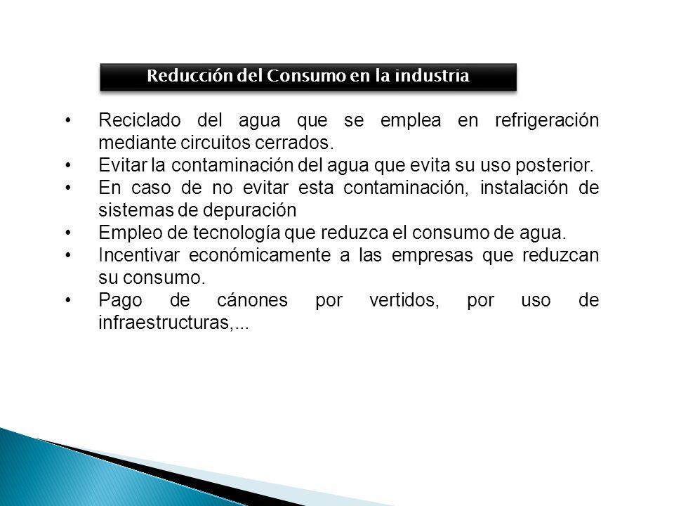 Reciclado del agua que se emplea en refrigeración mediante circuitos cerrados. Evitar la contaminación del agua que evita su uso posterior. En caso de