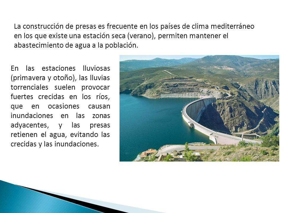 La construcción de presas es frecuente en los países de clima mediterráneo en los que existe una estación seca (verano), permiten mantener el abasteci