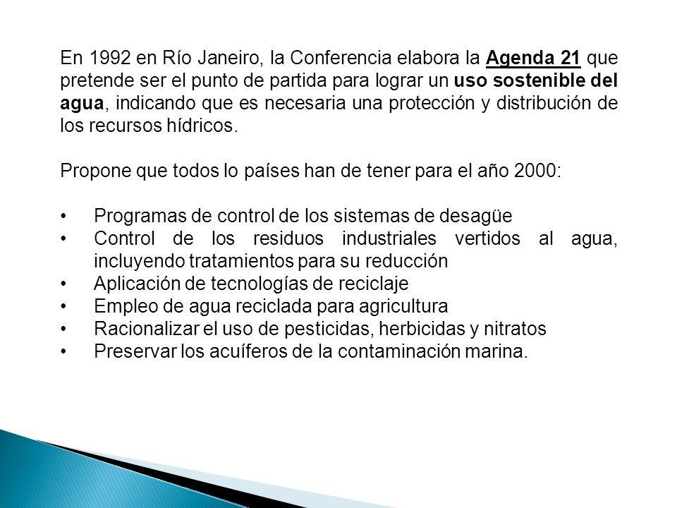 En 1992 en Río Janeiro, la Conferencia elabora la Agenda 21 que pretende ser el punto de partida para lograr un uso sostenible del agua, indicando que