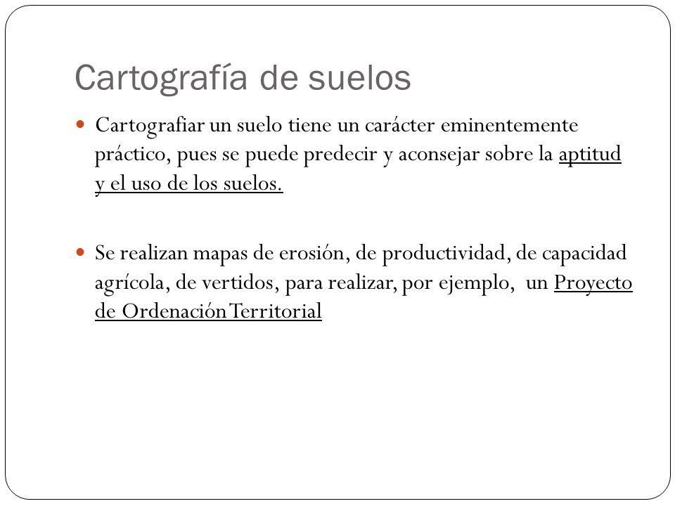 Cartografía de suelos Cartografiar un suelo tiene un carácter eminentemente práctico, pues se puede predecir y aconsejar sobre la aptitud y el uso de