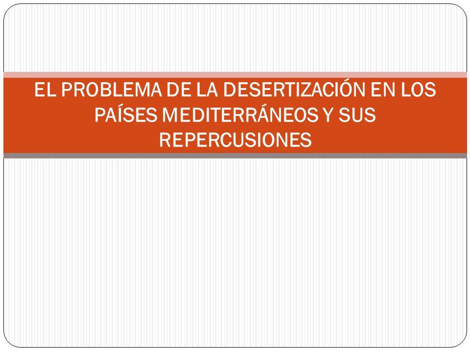 EL PROBLEMA DE LA DESERTIZACIÓN EN LOS PAÍSES MEDITERRÁNEOS Y SUS REPERCUSIONES