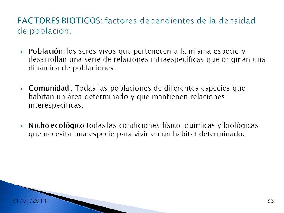 31/01/201435 FACTORES BIOTICOS: factores dependientes de la densidad de población. Población: los seres vivos que pertenecen a la misma especie y desa