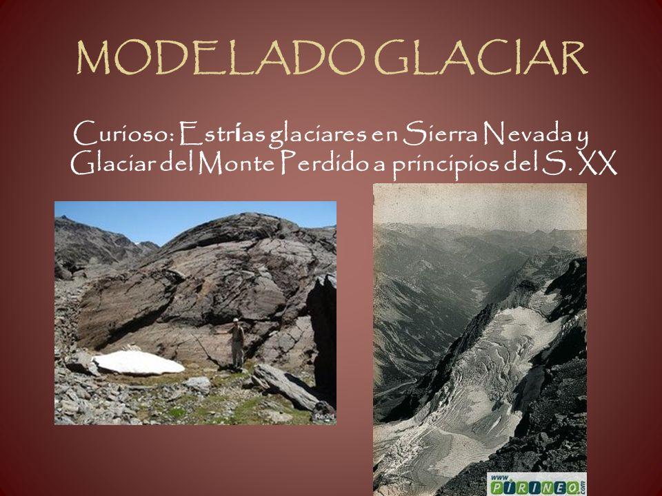 MODELADO GLACIAR Curioso: Estr í as glaciares en Sierra Nevada y Glaciar del Monte Perdido a principios del S. XX