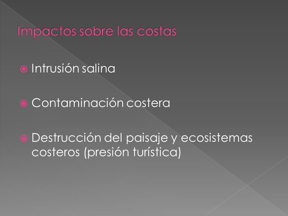Intrusión salina Contaminación costera Destrucción del paisaje y ecosistemas costeros (presión turística)