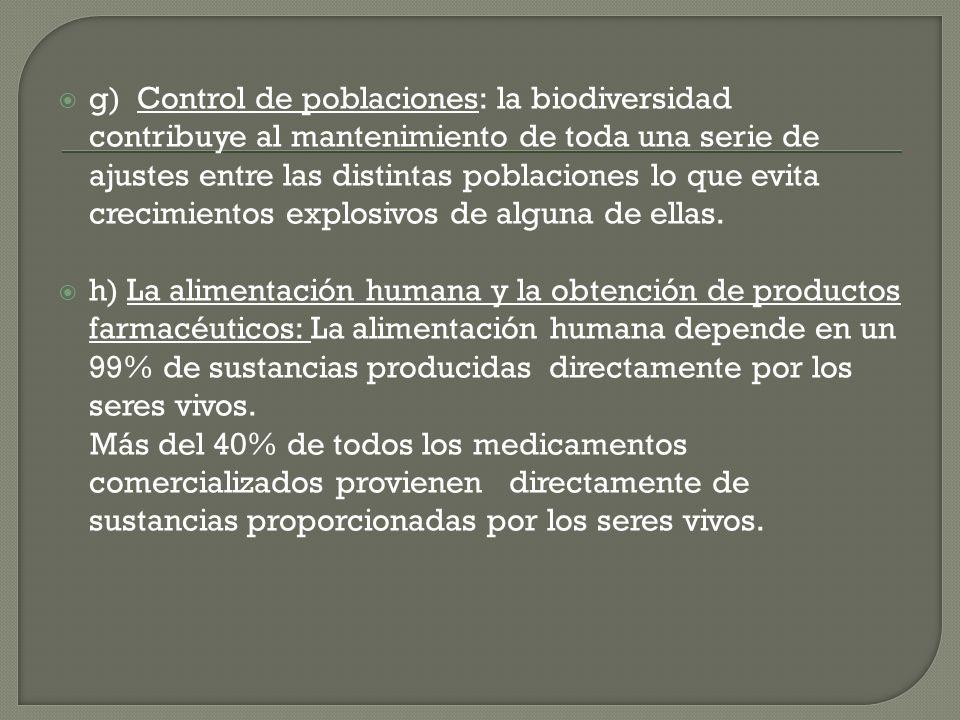 g) Control de poblaciones: la biodiversidad contribuye al mantenimiento de toda una serie de ajustes entre las distintas poblaciones lo que evita crec