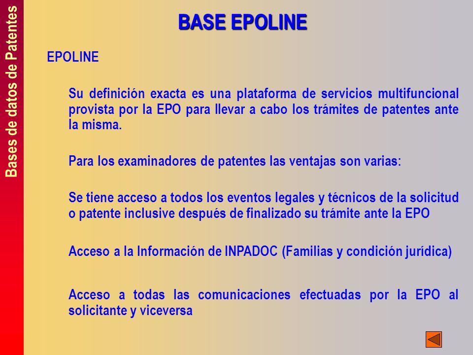 Bases de datos de Patentes BASE EPOLINE EPOLINE Su definición exacta es una plataforma de servicios multifuncional provista por la EPO para llevar a c
