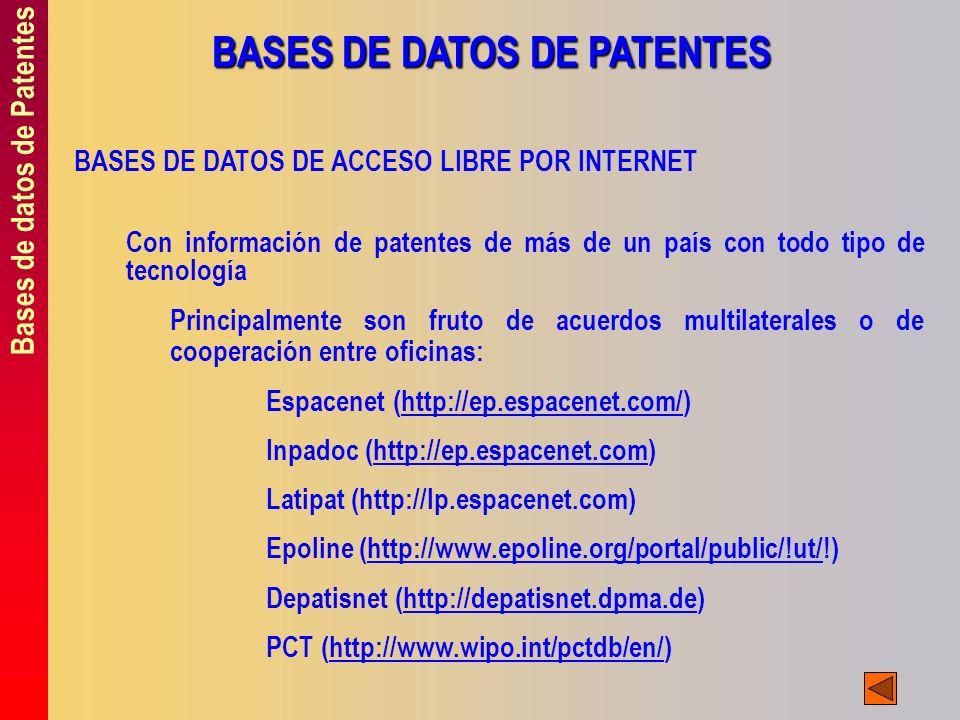 Bases de datos de Patentes BASES DE DATOS DE PATENTES BASES DE DATOS DE ACCESO LIBRE POR INTERNET Con información de patentes de más de un país con to