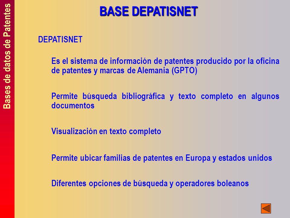 Bases de datos de Patentes BASE DEPATISNET DEPATISNET Es el sistema de información de patentes producido por la oficina de patentes y marcas de Aleman