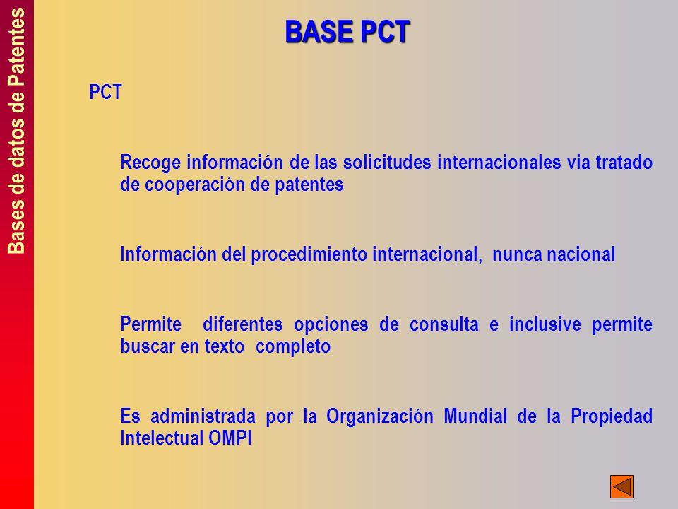 Bases de datos de Patentes BASE PCT PCT Recoge información de las solicitudes internacionales via tratado de cooperación de patentes Información del p