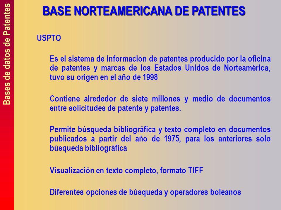 Bases de datos de Patentes BASE NORTEAMERICANA DE PATENTES USPTO Es el sistema de información de patentes producido por la oficina de patentes y marca