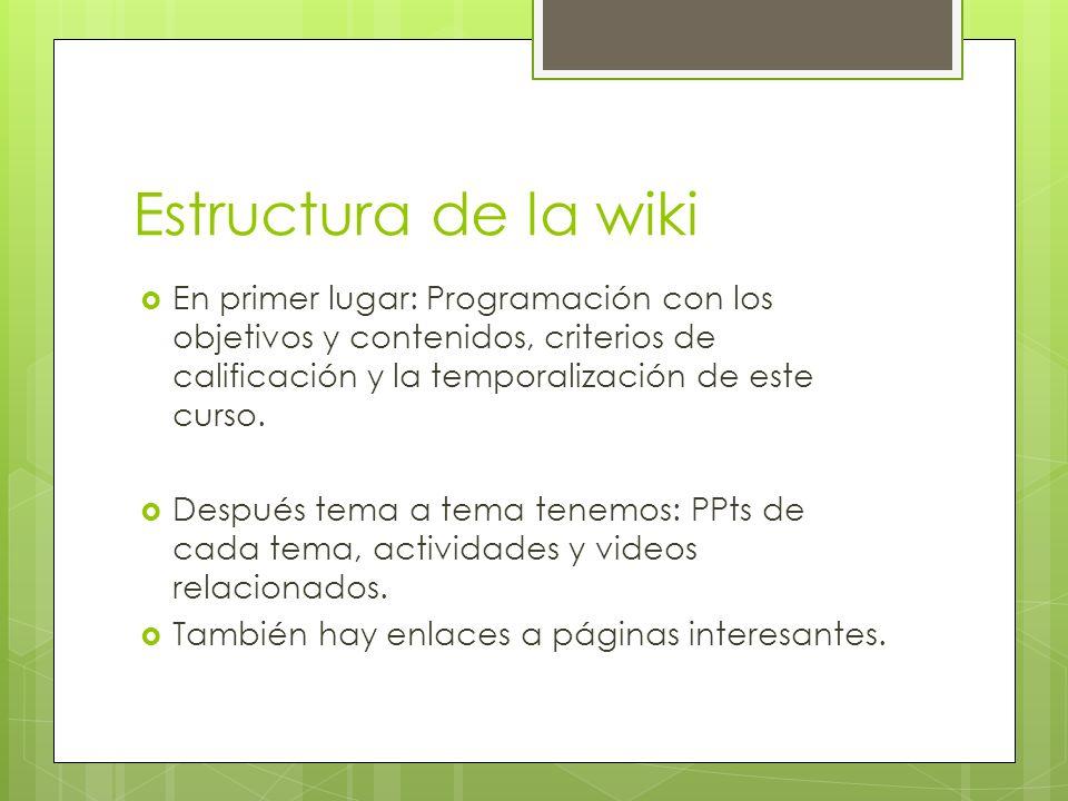 Estructura de la wiki En primer lugar: Programación con los objetivos y contenidos, criterios de calificación y la temporalización de este curso. Desp