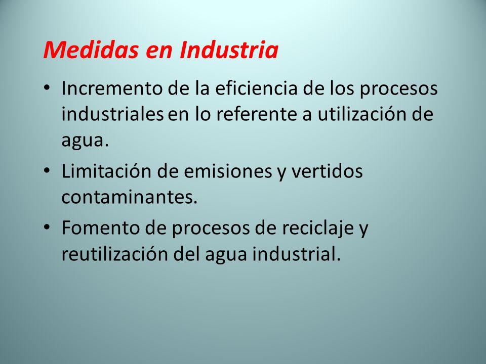 Medidas en Industria Incremento de la eficiencia de los procesos industriales en lo referente a utilización de agua. Limitación de emisiones y vertido