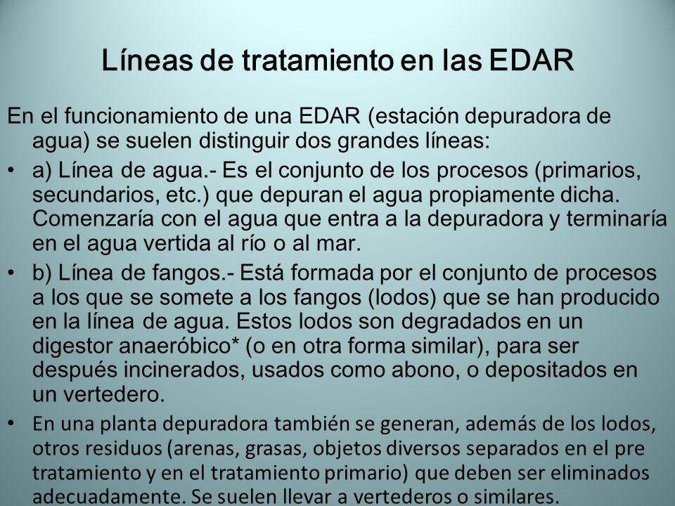 Líneas de tratamiento en las EDAR En el funcionamiento de una EDAR (estación depuradora de agua) se suelen distinguir dos grandes líneas: a) Línea de