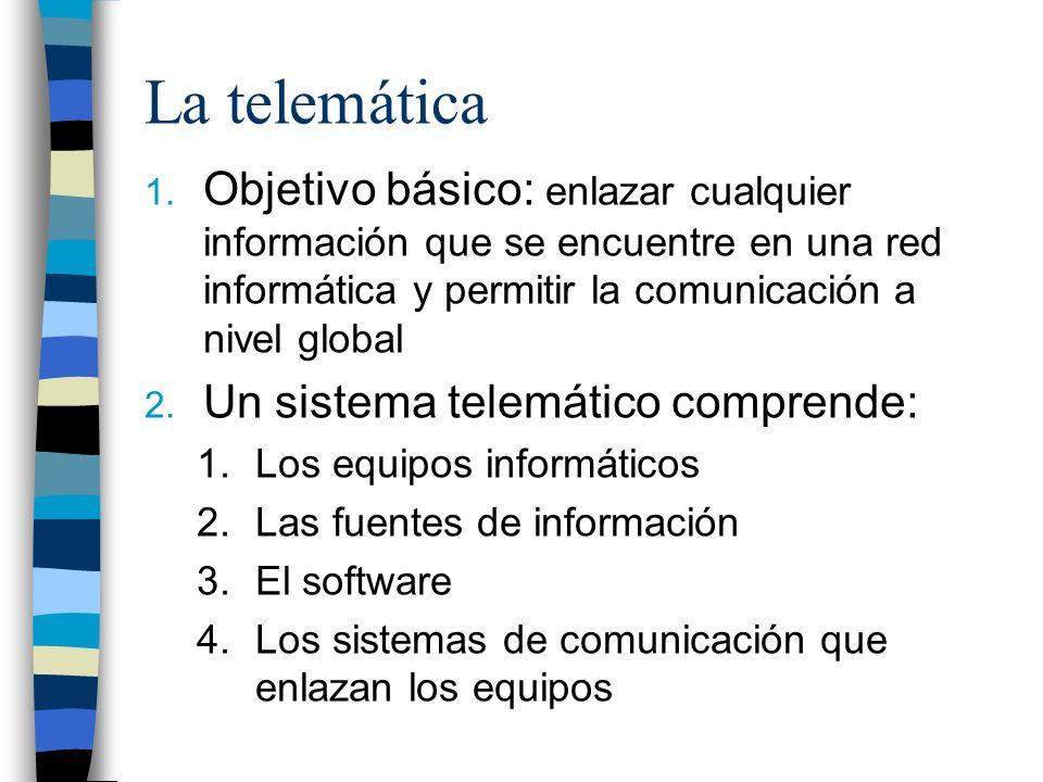 La telemática 1. Objetivo básico: enlazar cualquier información que se encuentre en una red informática y permitir la comunicación a nivel global 2. U