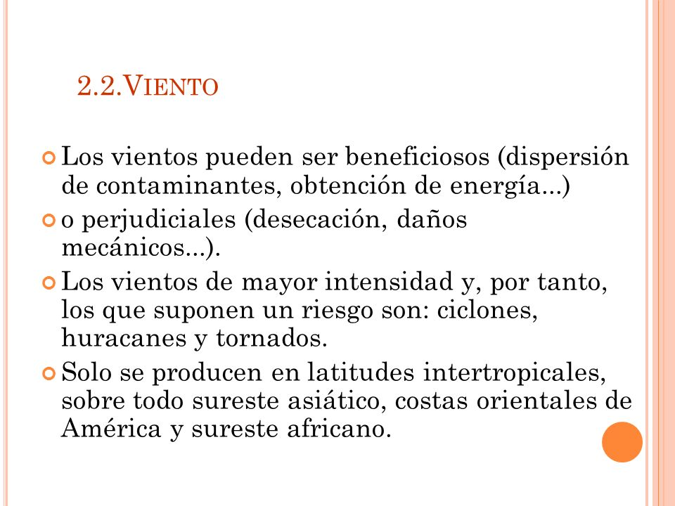 2.2.V IENTO Los vientos pueden ser beneficiosos (dispersión de contaminantes, obtención de energía...) o perjudiciales (desecación, daños mecánicos...).