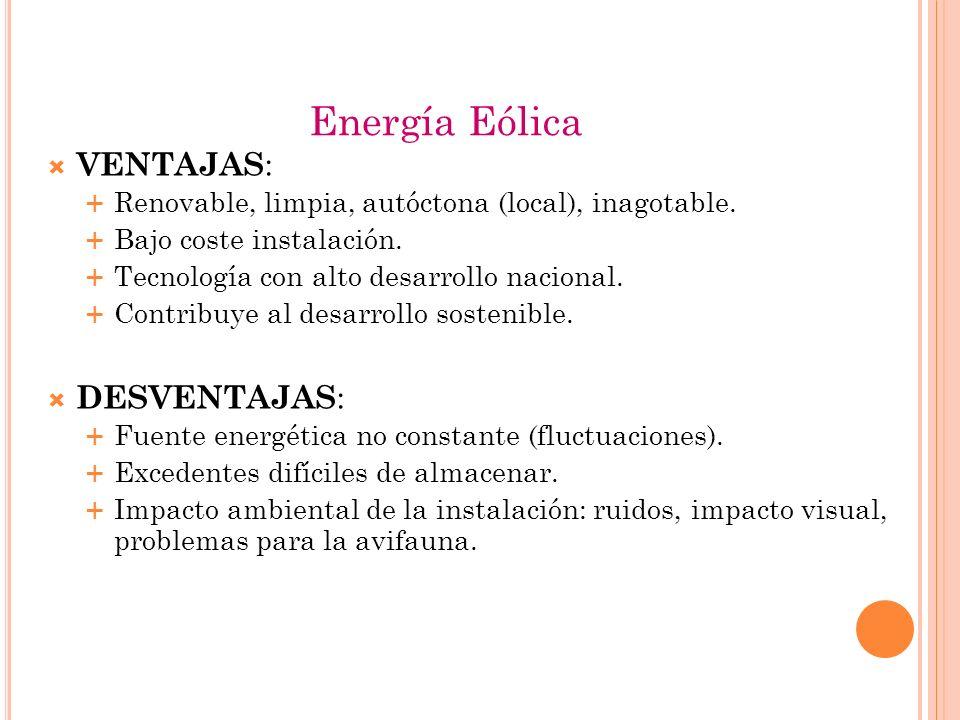 Energía Eólica VENTAJAS : Renovable, limpia, autóctona (local), inagotable.