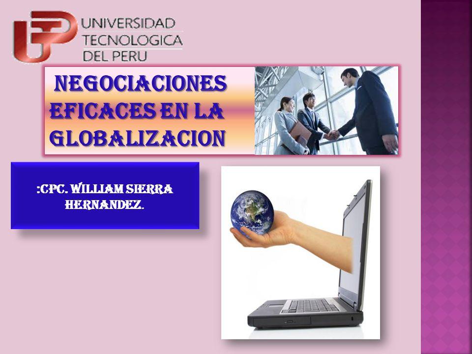 :CPC. WILLIAM SIERRA HERNANDEZ. NEGOCIACIONES Eficaces EN LA GLOBALIZACION NEGOCIACIONES Eficaces EN LA GLOBALIZACION