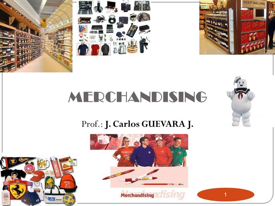 1 MERCHANDISING Prof.: J. Carlos GUEVARA J.