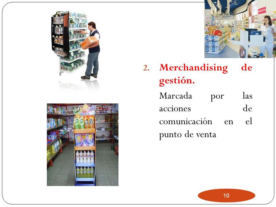 10 2. Merchandising de gestión. Marcada por las acciones de comunicación en el punto de venta