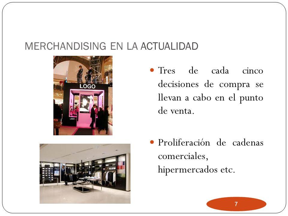 7 MERCHANDISING EN LA ACTUALIDAD Tres de cada cinco decisiones de compra se llevan a cabo en el punto de venta. Proliferación de cadenas comerciales,