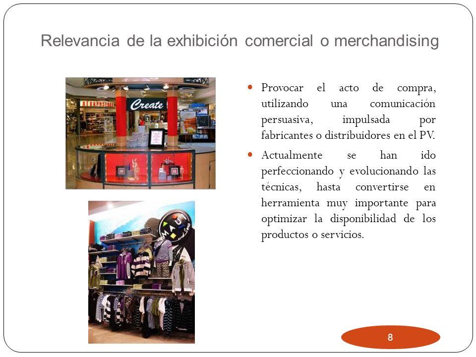 8 Relevancia de la exhibición comercial o merchandising Provocar el acto de compra, utilizando una comunicación persuasiva, impulsada por fabricantes
