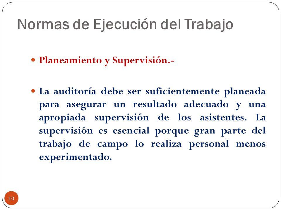 Normas de Ejecución del Trabajo Planeamiento y Supervisión.- La auditoría debe ser suficientemente planeada para asegurar un resultado adecuado y una
