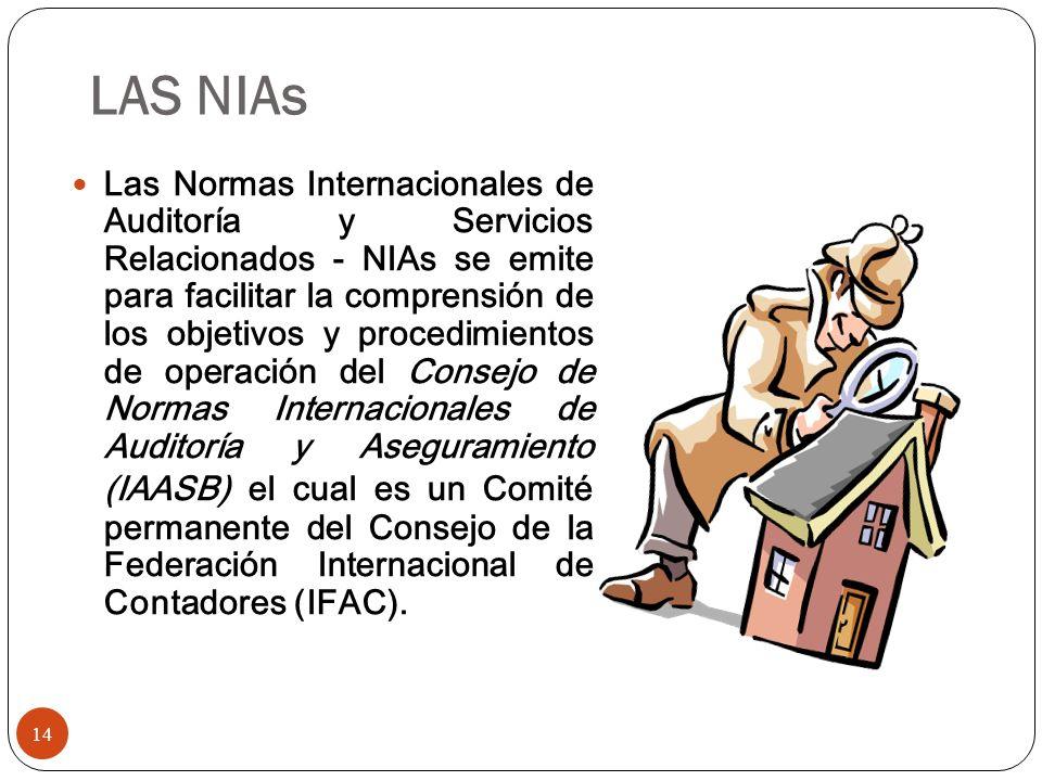 LAS NIAs Las Normas Internacionales de Auditoría y Servicios Relacionados - NIAs se emite para facilitar la comprensión de los objetivos y procedimien
