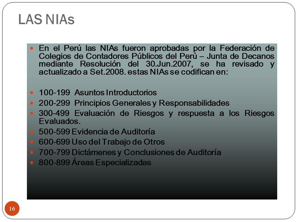 LAS NIAs 16 En el Perú las NIAs fueron aprobadas por la Federación de Colegios de Contadores Públicos del Perú – Junta de Decanos mediante Resolución