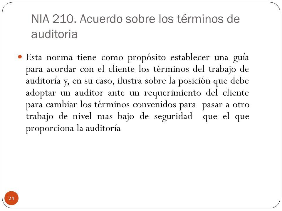 NIA 210. Acuerdo sobre los términos de auditoria Esta norma tiene como propósito establecer una guía para acordar con el cliente los términos del trab