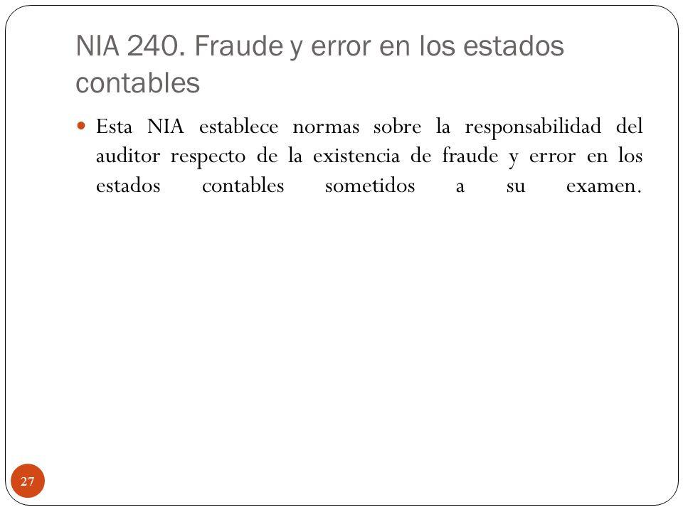 NIA 240. Fraude y error en los estados contables Esta NIA establece normas sobre la responsabilidad del auditor respecto de la existencia de fraude y