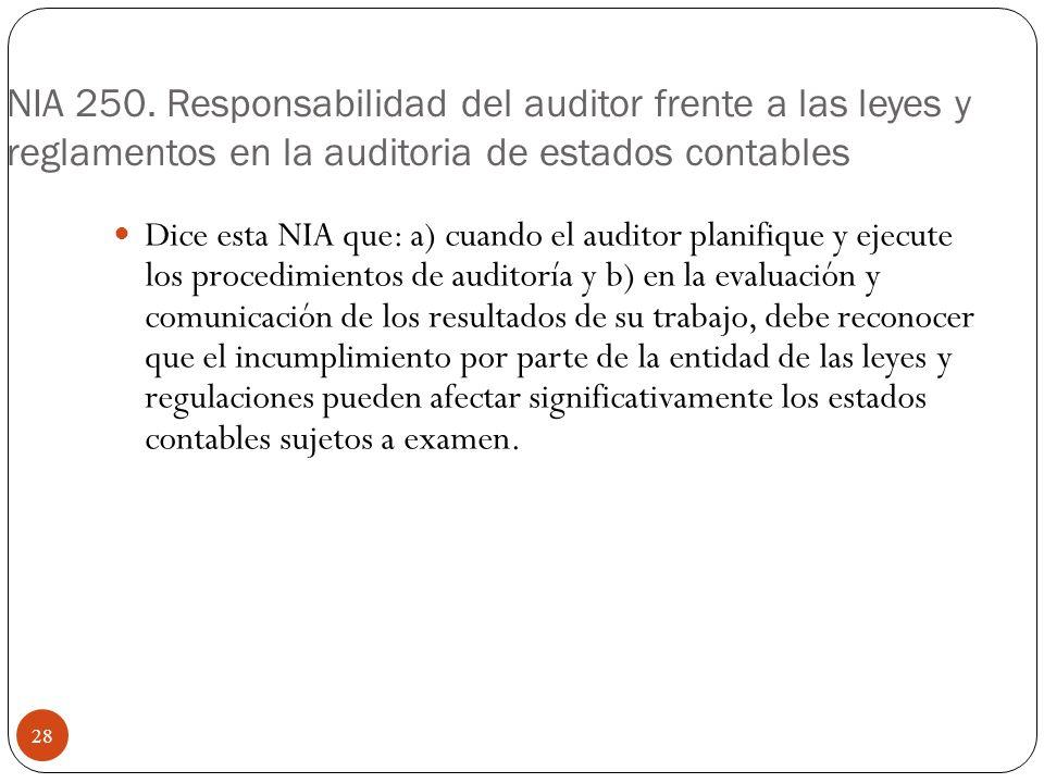 NIA 250. Responsabilidad del auditor frente a las leyes y reglamentos en la auditoria de estados contables Dice esta NIA que: a) cuando el auditor pla