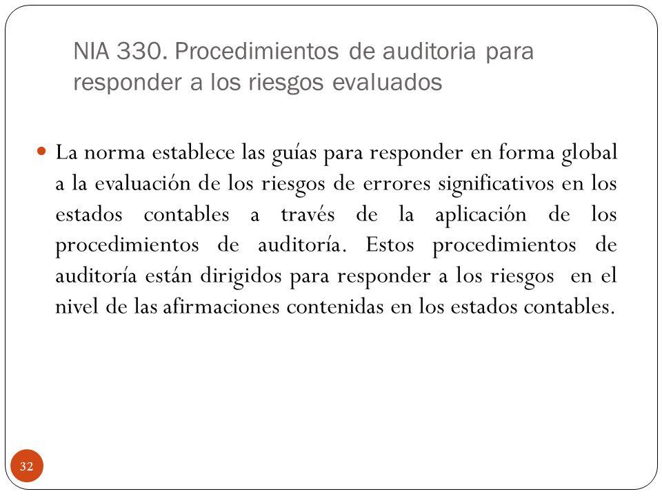 NIA 330. Procedimientos de auditoria para responder a los riesgos evaluados La norma establece las guías para responder en forma global a la evaluació