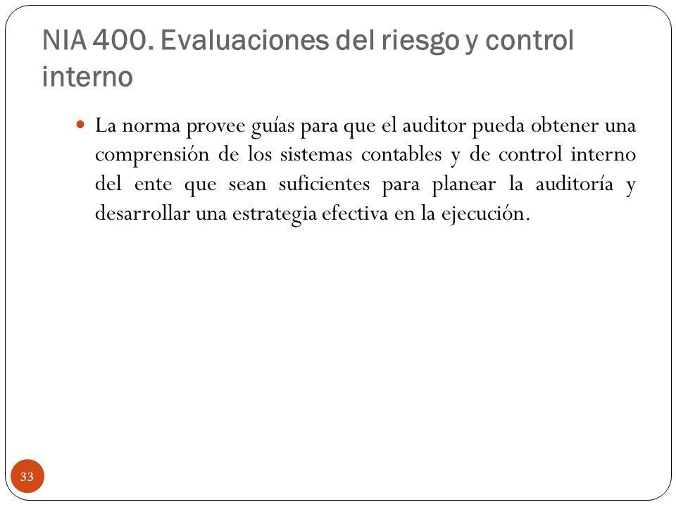 NIA 400. Evaluaciones del riesgo y control interno La norma provee guías para que el auditor pueda obtener una comprensión de los sistemas contables y