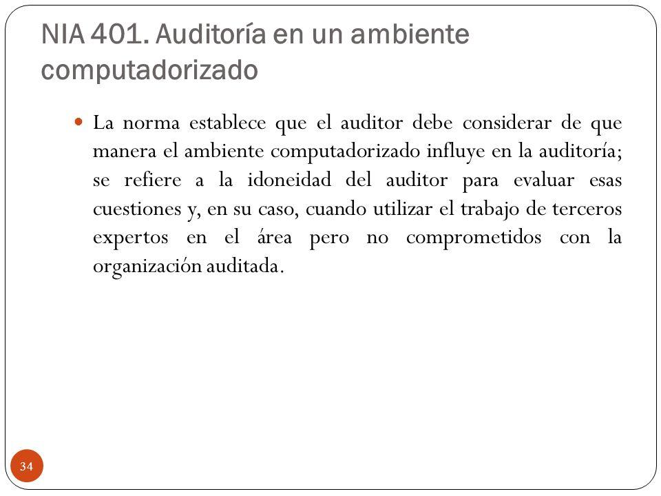 NIA 401. Auditoría en un ambiente computadorizado La norma establece que el auditor debe considerar de que manera el ambiente computadorizado influye