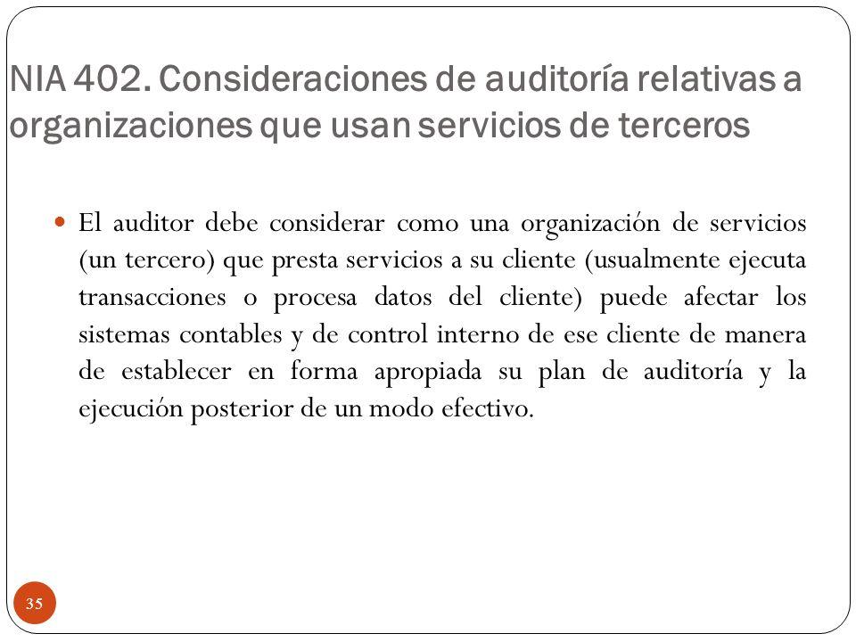 NIA 402. Consideraciones de auditoría relativas a organizaciones que usan servicios de terceros El auditor debe considerar como una organización de se