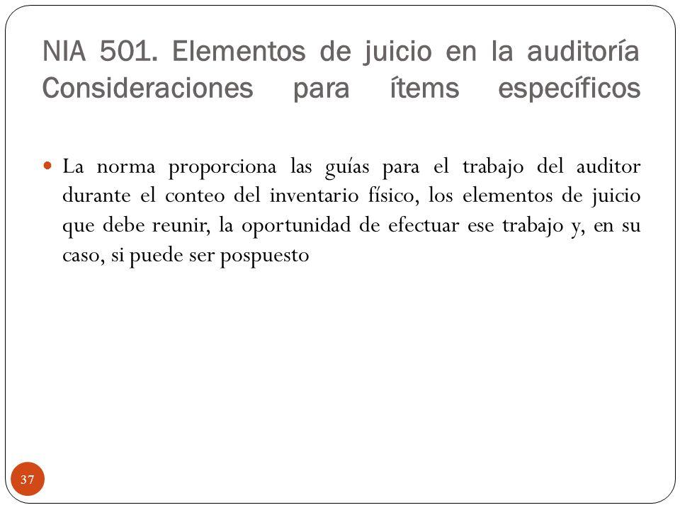 NIA 501. Elementos de juicio en la auditoría Consideraciones para ítems específicos La norma proporciona las guías para el trabajo del auditor durante