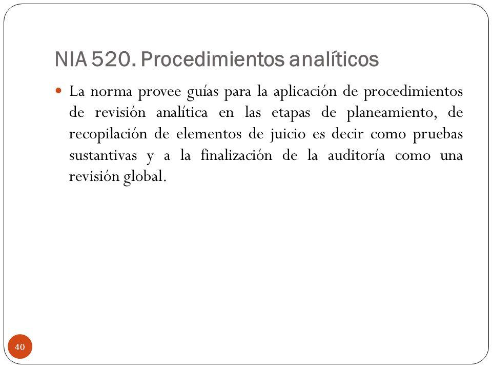 NIA 520. Procedimientos analíticos La norma provee guías para la aplicación de procedimientos de revisión analítica en las etapas de planeamiento, de